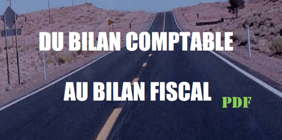 DU BILAN COMPTABLE AU BILAN FISCAL