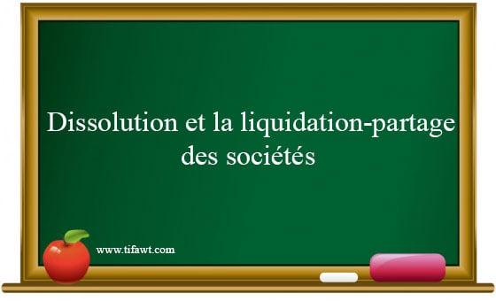 dissolution et la liquidation-partage des sociétés