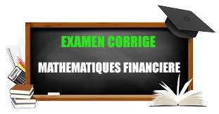 examen corrigé mathématiques financière