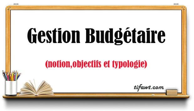 Gestion Budgétaire : notion,objectifs et typologie