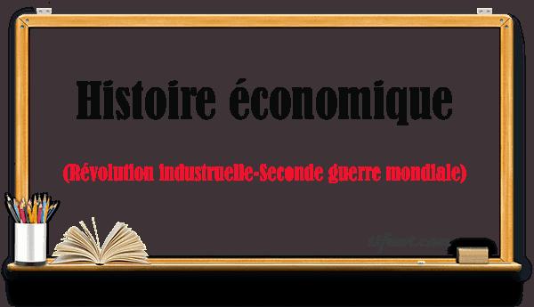 Histoire économique : de la révolution industrielle à la 2 guerre mondiale
