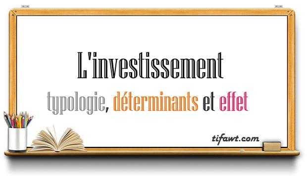 Les différents types d'i nvestissement Les effets de l'investissement,Les déterminants de l'investissement